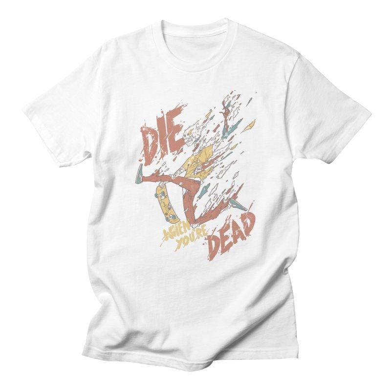 Die When You're Dead Men's Regular T-Shirt by fightstacy