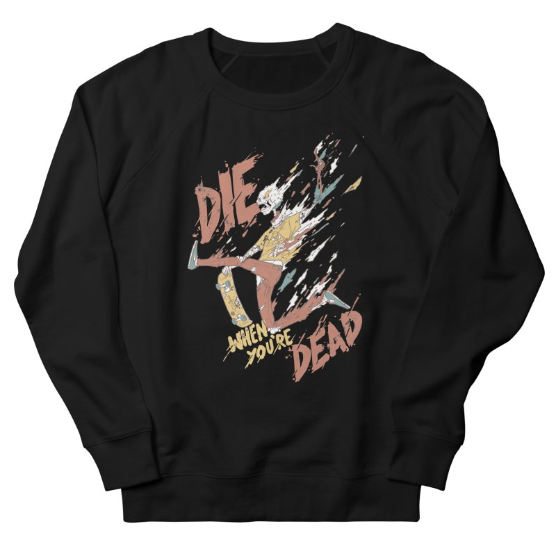 Die When You're Dead Women's Sweatshirt by fightstacy