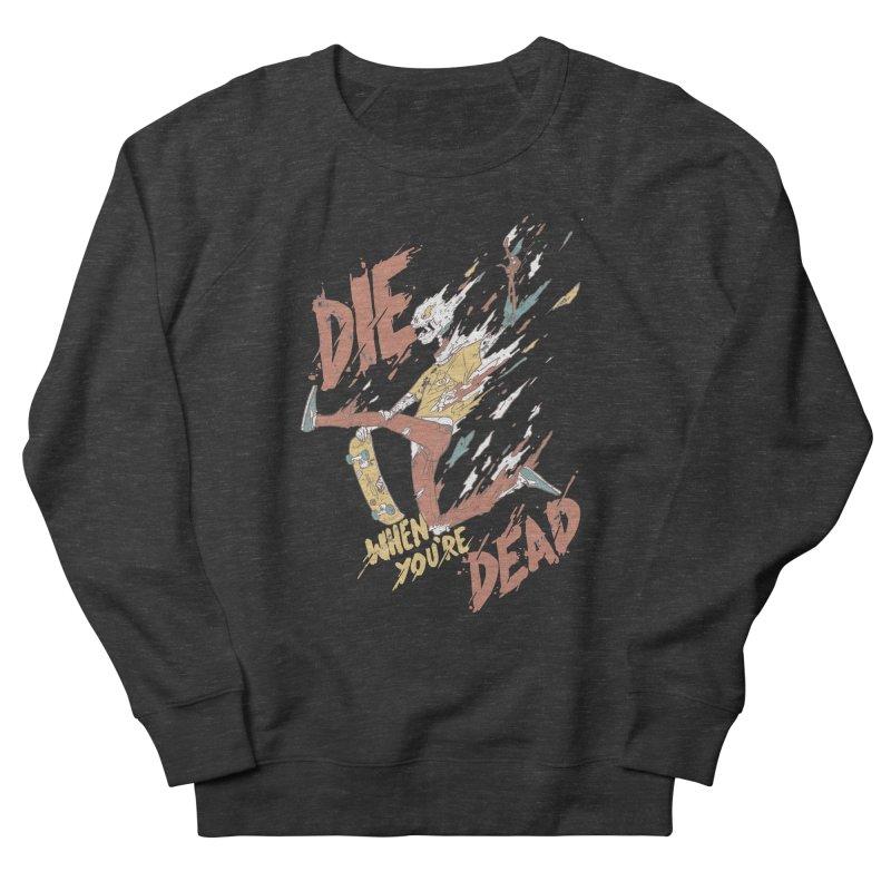 Die When You're Dead Men's French Terry Sweatshirt by fightstacy