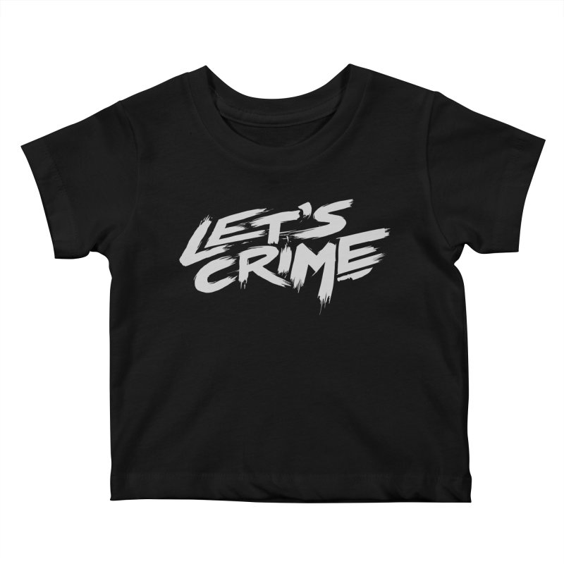 Let's Crime Kids Baby T-Shirt by fightstacy