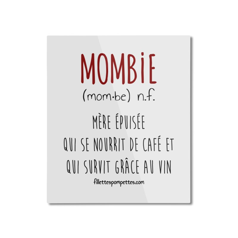 Mombie Home Mounted Aluminum Print by fillettespompettes's Shop