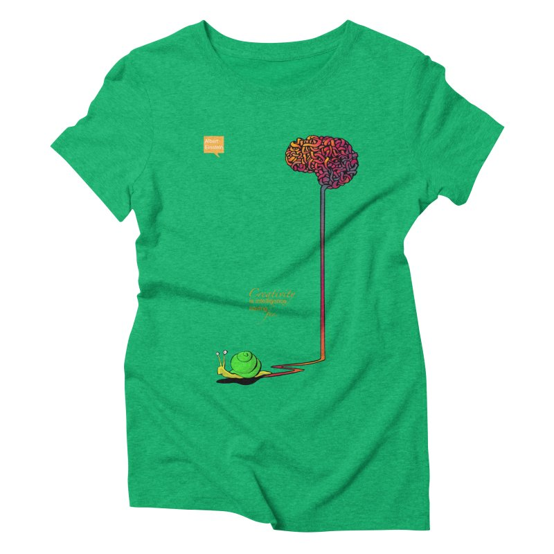 Creativity is Intelligence having fun Women's Triblend T-shirt by filsoofdesigns's Artist Shop