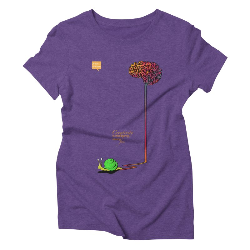 Creativity is Intelligence having fun Women's Triblend T-Shirt by filsoofdesigns's Artist Shop