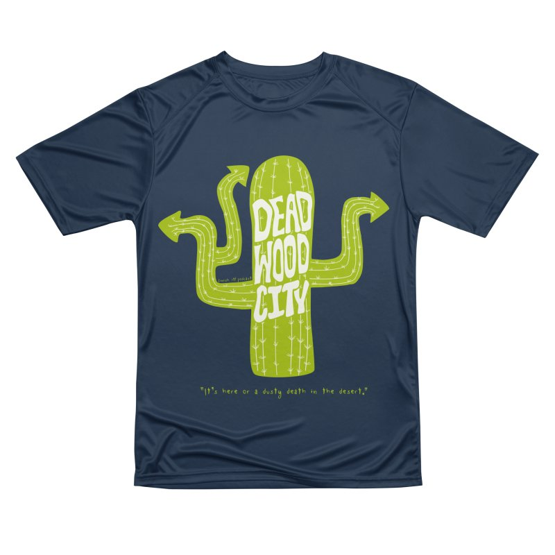 Deadwood City Choice Cactus Men's Performance T-Shirt by Finish It! Podcast Merchzone