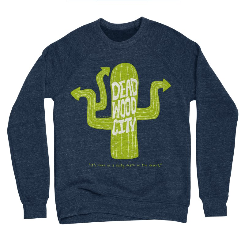 Deadwood City Choice Cactus Women's Sponge Fleece Sweatshirt by Finish It! Podcast Merchzone