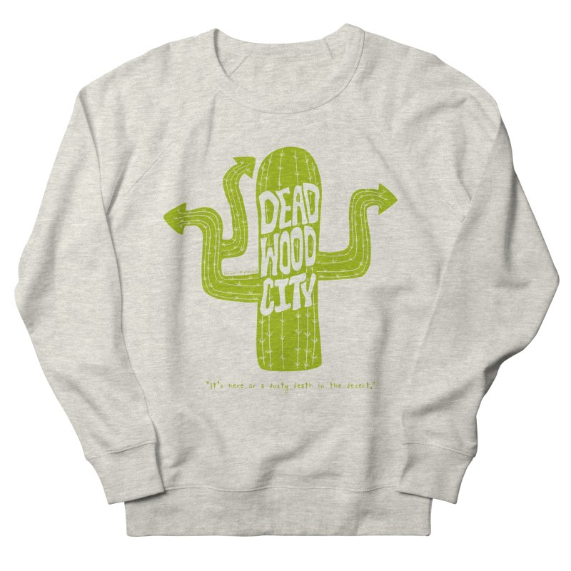 Deadwood City Choice Cactus Women's French Terry Sweatshirt by Finish It! Podcast Merchzone