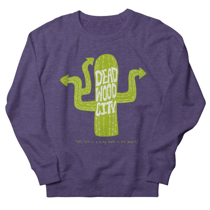 Deadwood City Choice Cactus Men's French Terry Sweatshirt by Finish It! Podcast Merchzone