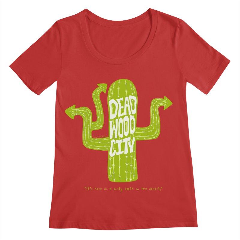 Deadwood City Choice Cactus Women's Regular Scoop Neck by Finish It! Podcast Merchzone