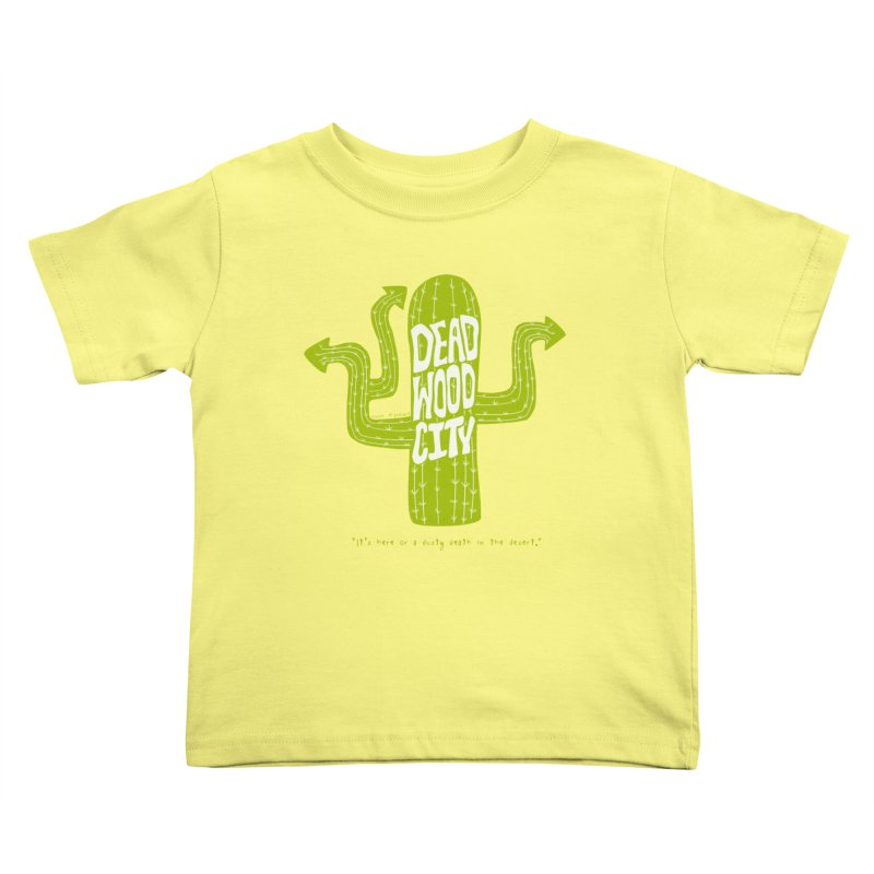 Deadwood City Choice Cactus Kids Toddler T-Shirt by Finish It! Podcast Merchzone