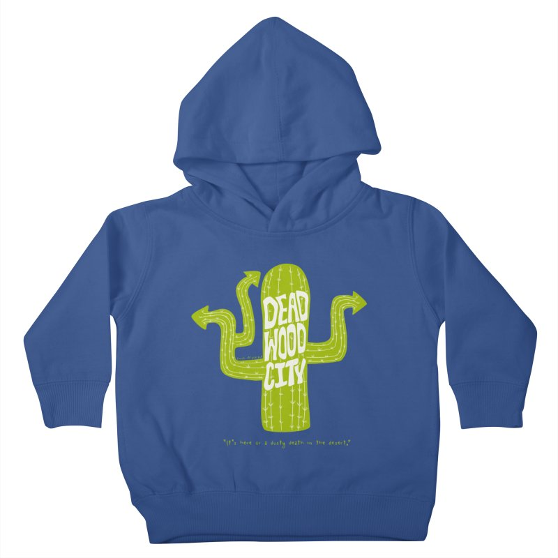 Deadwood City Choice Cactus Kids Toddler Pullover Hoody by Finish It! Podcast Merchzone