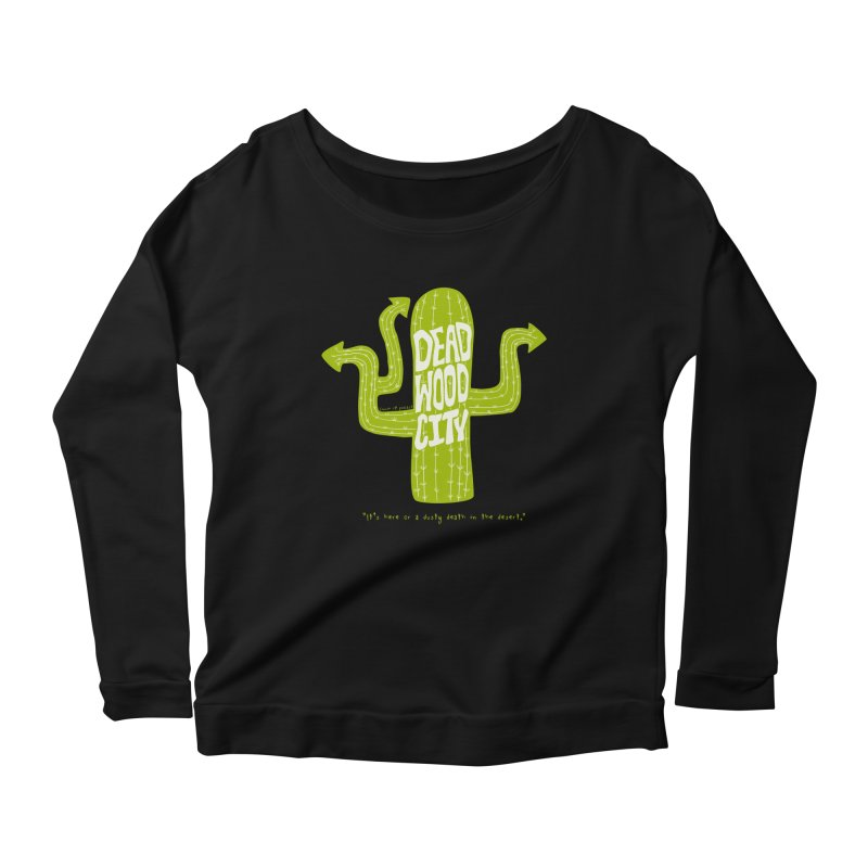 Deadwood City Choice Cactus Women's Scoop Neck Longsleeve T-Shirt by Finish It! Podcast Merchzone
