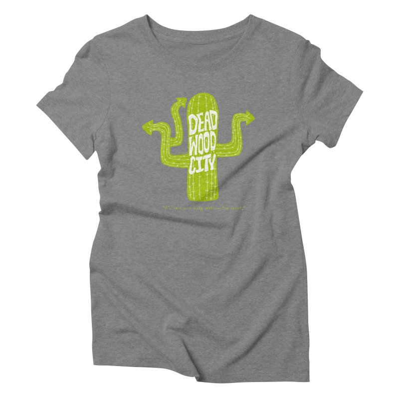 Deadwood City Choice Cactus Women's Triblend T-Shirt by Finish It! Podcast Merchzone