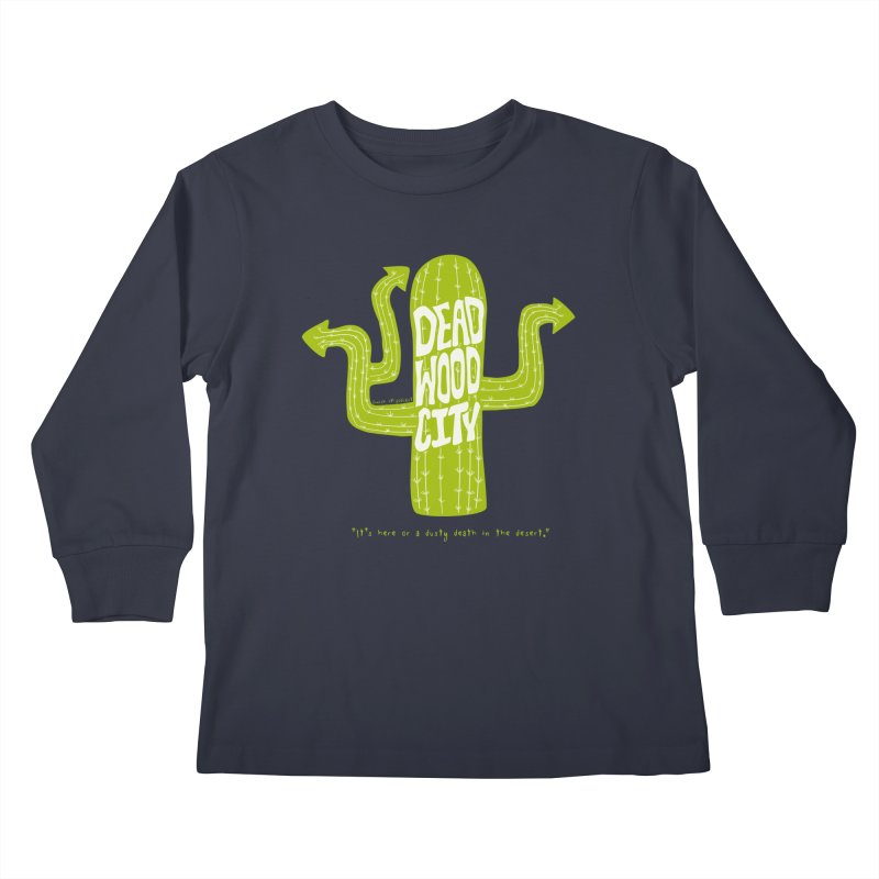 Deadwood City Choice Cactus Kids Longsleeve T-Shirt by Finish It! Podcast Merchzone