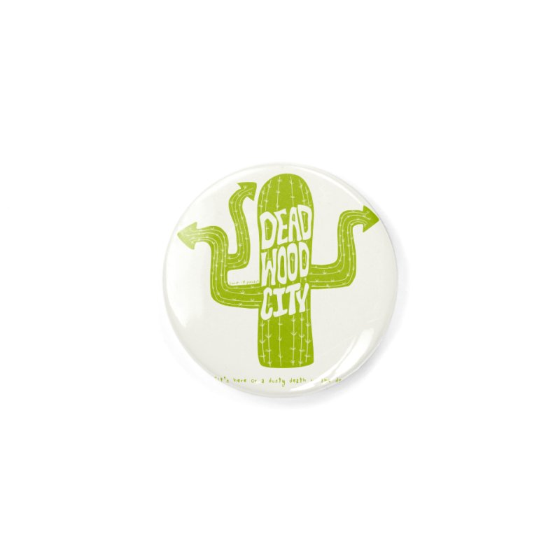 Deadwood City Choice Cactus Accessories Button by Finish It! Podcast Merchzone