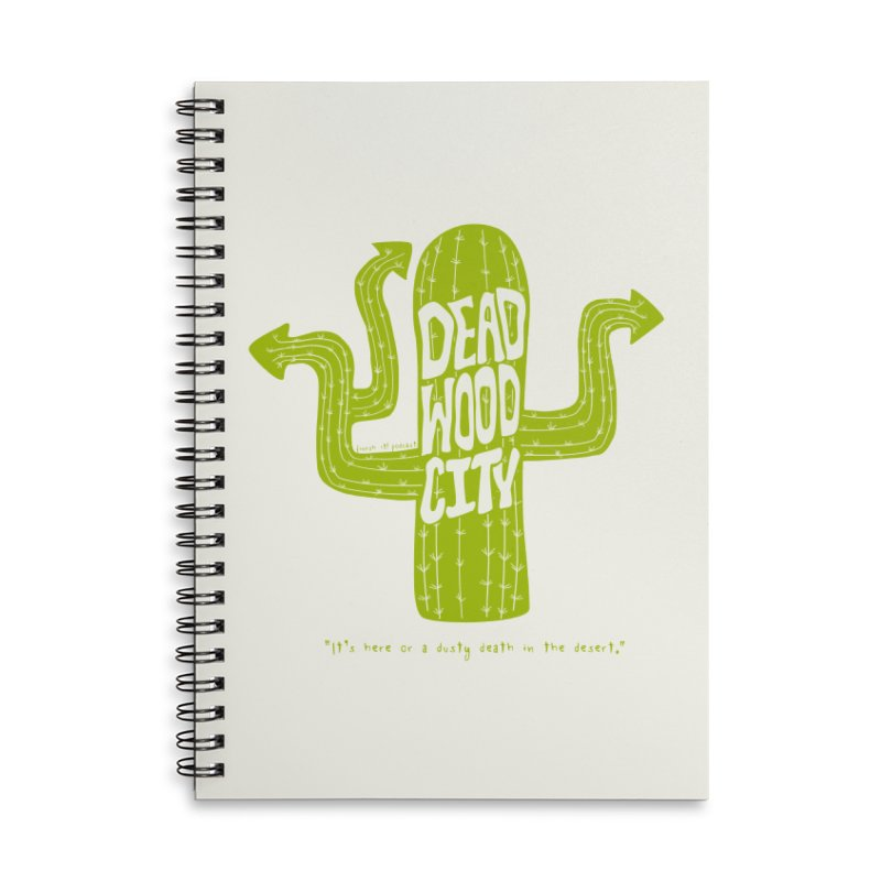 Deadwood City Choice Cactus Accessories Lined Spiral Notebook by Finish It! Podcast Merchzone