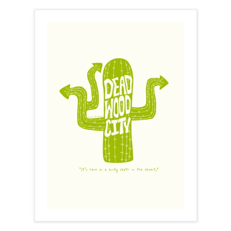 Deadwood City Choice Cactus Home Fine Art Print by Finish It! Podcast Merchzone