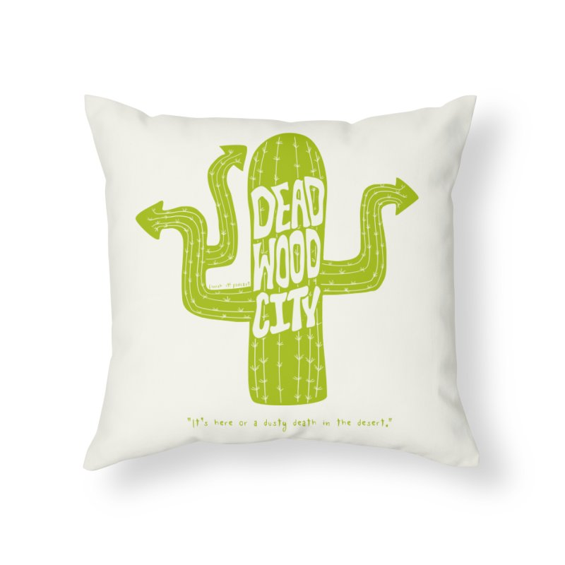Deadwood City Choice Cactus Home Throw Pillow by Finish It! Podcast Merchzone