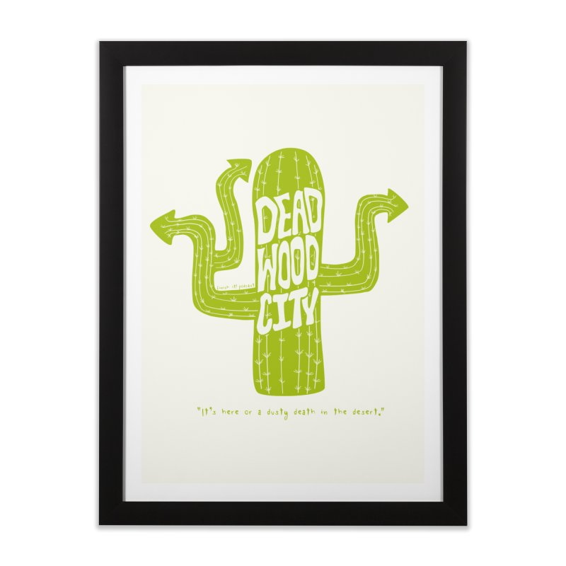 Deadwood City Choice Cactus Home Framed Fine Art Print by Finish It! Podcast Merchzone