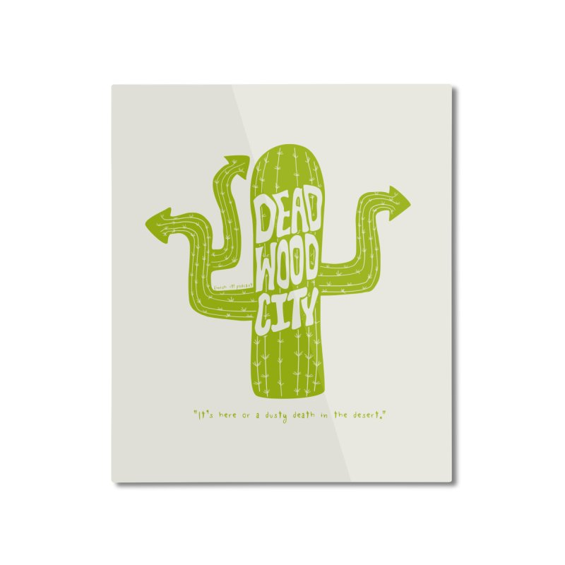 Deadwood City Choice Cactus Home Mounted Aluminum Print by Finish It! Podcast Merchzone