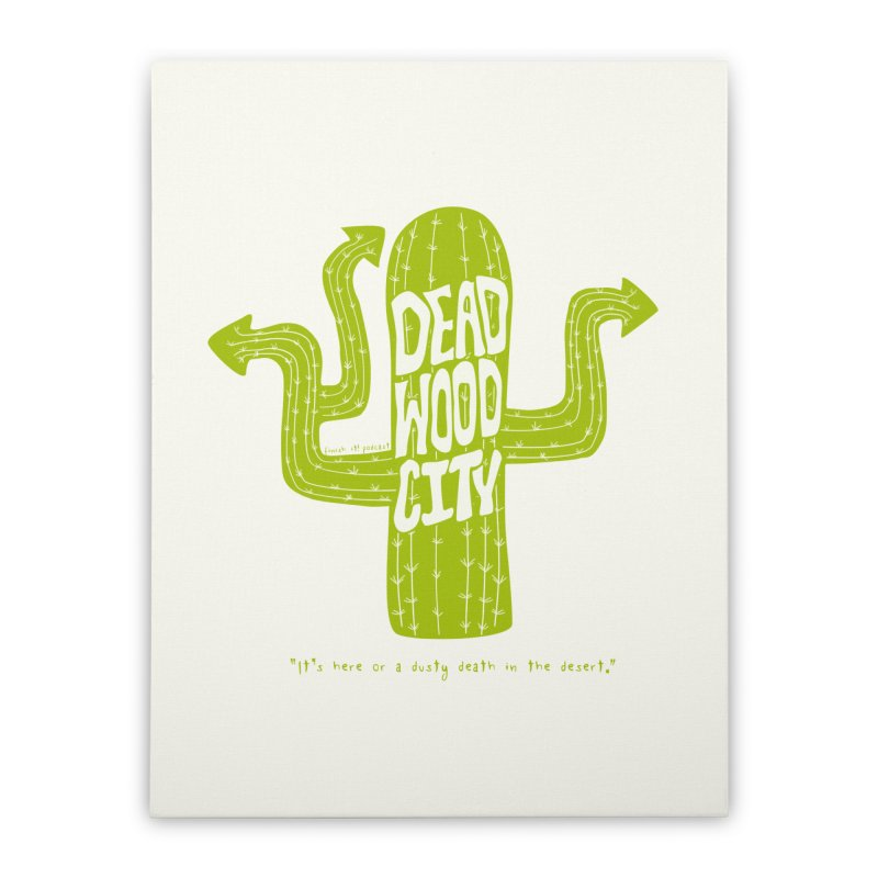 Deadwood City Choice Cactus Home Stretched Canvas by Finish It! Podcast Merchzone