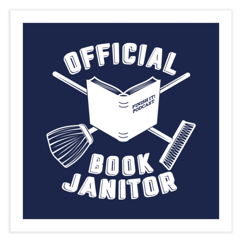 Official Book Janitor (White) Home Fine Art Print by Finish It! Podcast Merchzone