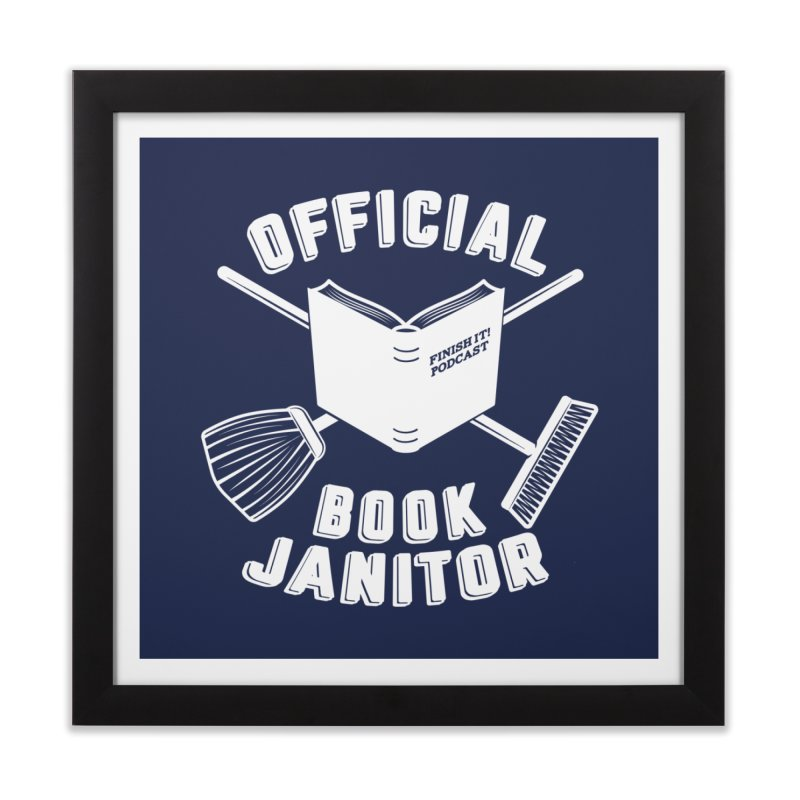 Official Book Janitor (White) Home Framed Fine Art Print by Finish It! Podcast Merchzone