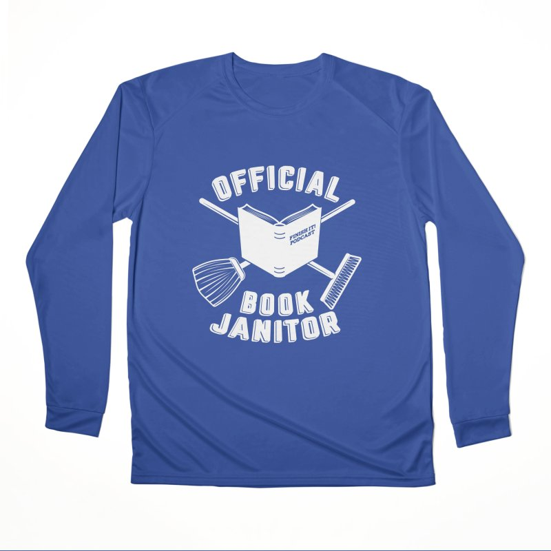Official Book Janitor (White) Women's Performance Unisex Longsleeve T-Shirt by Finish It! Podcast Merchzone