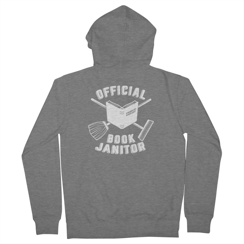 Official Book Janitor (White) Women's French Terry Zip-Up Hoody by Finish It! Podcast Merchzone