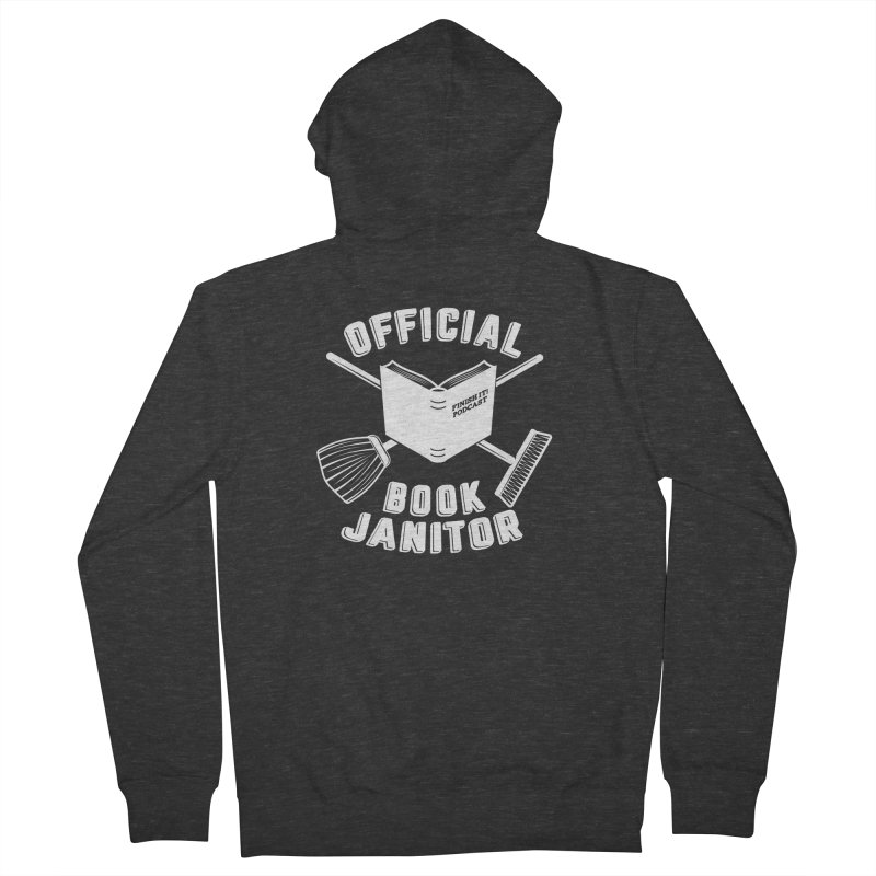 Official Book Janitor (White) Men's French Terry Zip-Up Hoody by Finish It! Podcast Merchzone