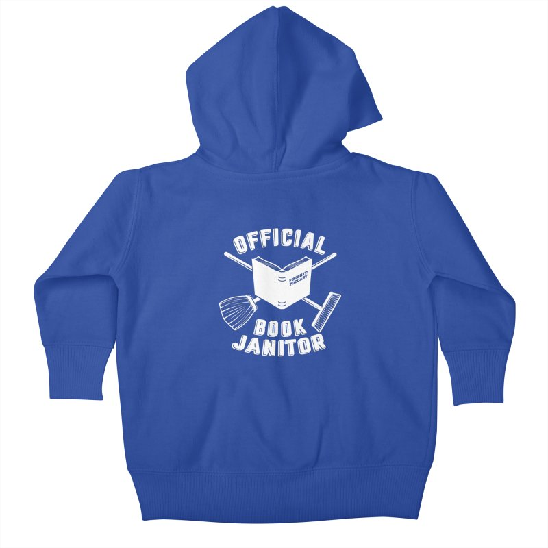 Official Book Janitor (White) Kids Baby Zip-Up Hoody by Finish It! Podcast Merchzone