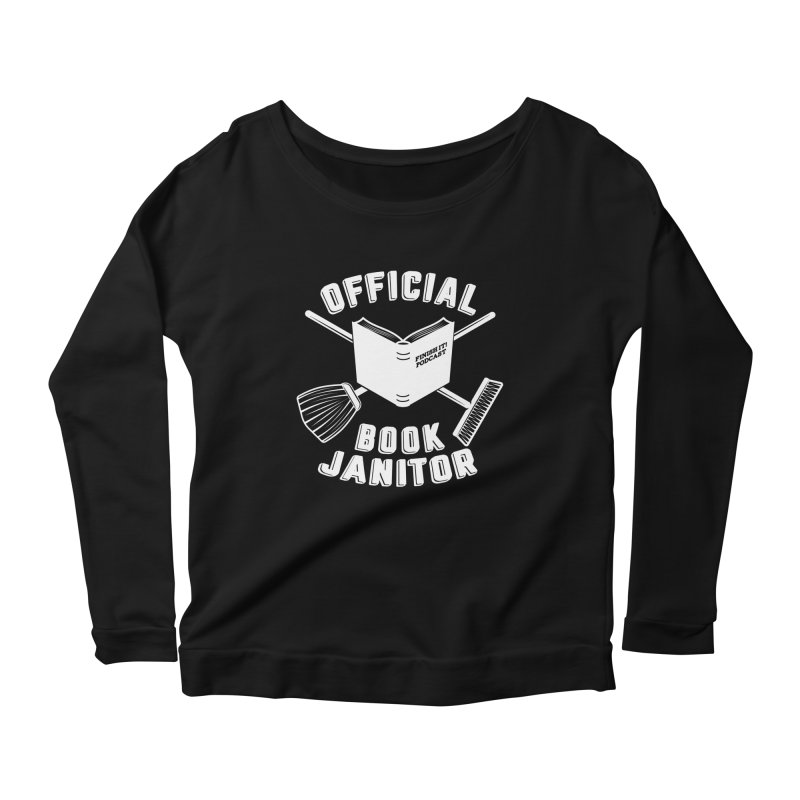 Official Book Janitor (White) Women's Scoop Neck Longsleeve T-Shirt by Finish It! Podcast Merchzone