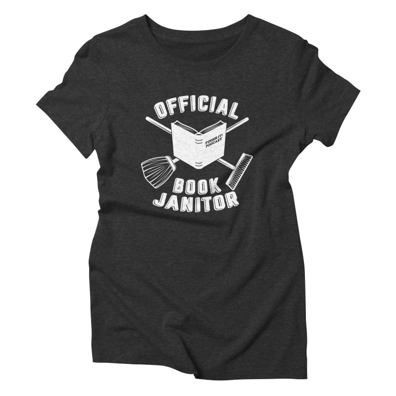 Official Book Janitor (White) Women's Triblend T-Shirt by Finish It! Podcast Merchzone