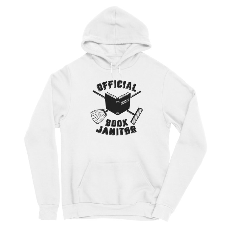 Official Book Janitor (Black) Women's Sponge Fleece Pullover Hoody by Finish It! Podcast Merchzone