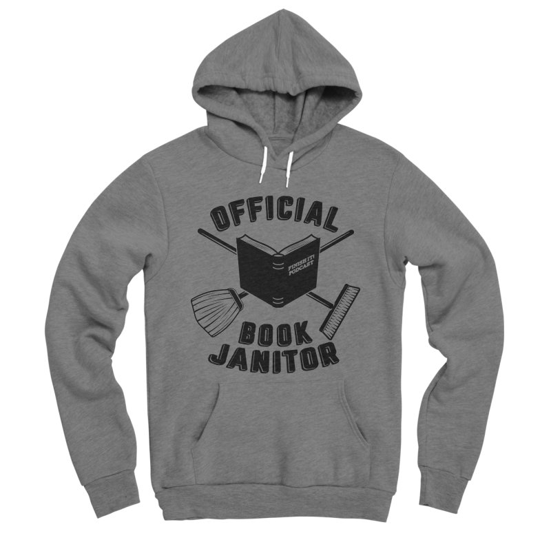 Official Book Janitor (Black) Men's Sponge Fleece Pullover Hoody by Finish It! Podcast Merchzone