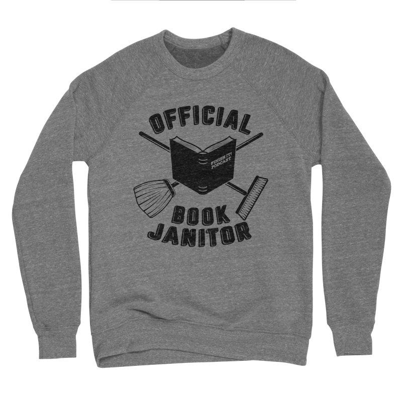 Official Book Janitor (Black) Men's Sponge Fleece Sweatshirt by Finish It! Podcast Merchzone