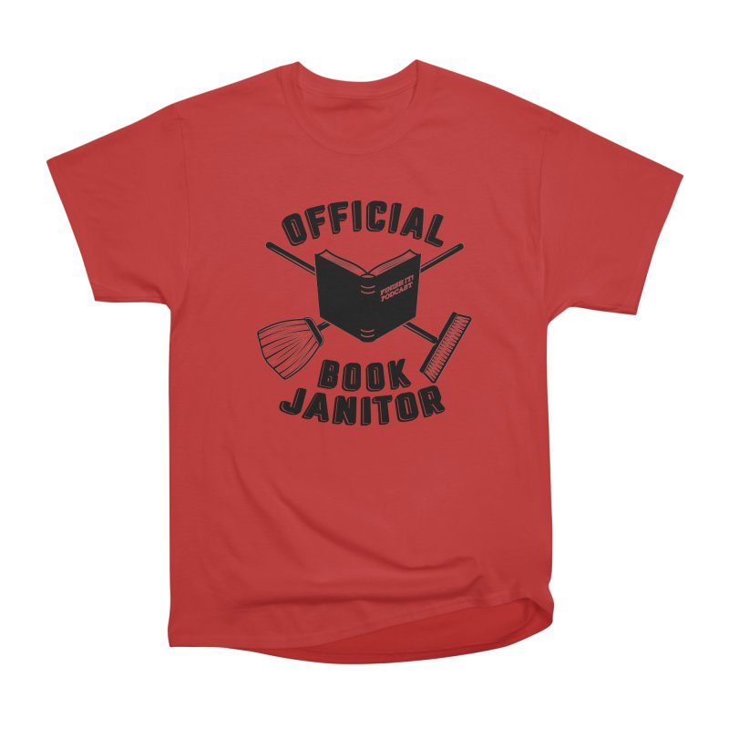 Official Book Janitor (Black) Women's Heavyweight Unisex T-Shirt by Finish It! Podcast Merchzone
