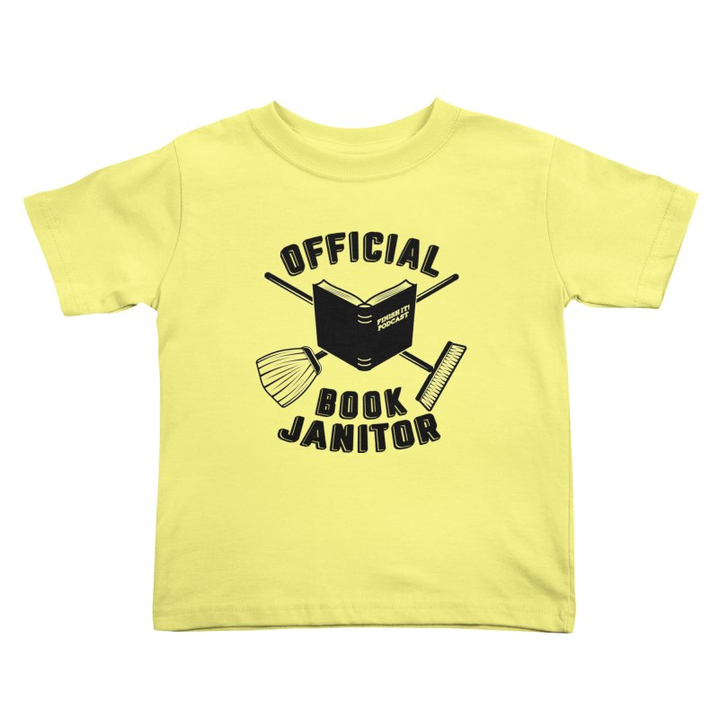 Official Book Janitor (Black) Kids Toddler T-Shirt by Finish It! Podcast Merchzone