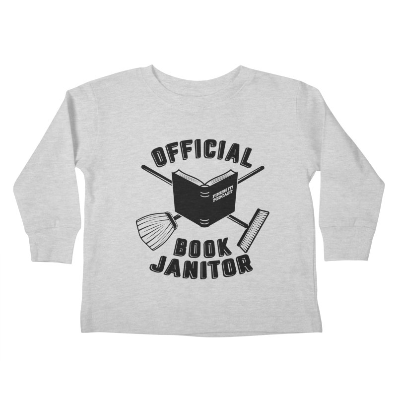 Official Book Janitor (Black) Kids Toddler Longsleeve T-Shirt by Finish It! Podcast Merchzone
