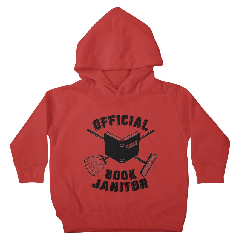 Official Book Janitor (Black) Kids Toddler Pullover Hoody by Finish It! Podcast Merchzone