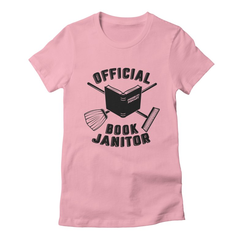 Official Book Janitor (Black) Women's Fitted T-Shirt by Finish It! Podcast Merchzone