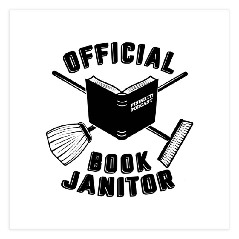 Official Book Janitor (Black) Home Fine Art Print by Finish It! Podcast Merchzone