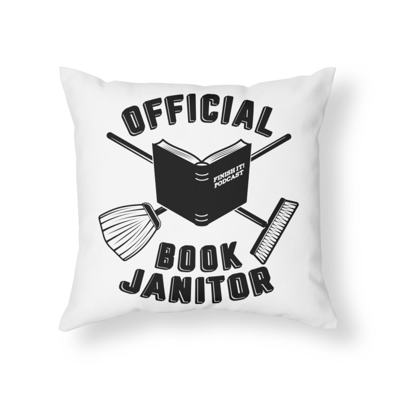 Official Book Janitor (Black) Home Throw Pillow by Finish It! Podcast Merchzone