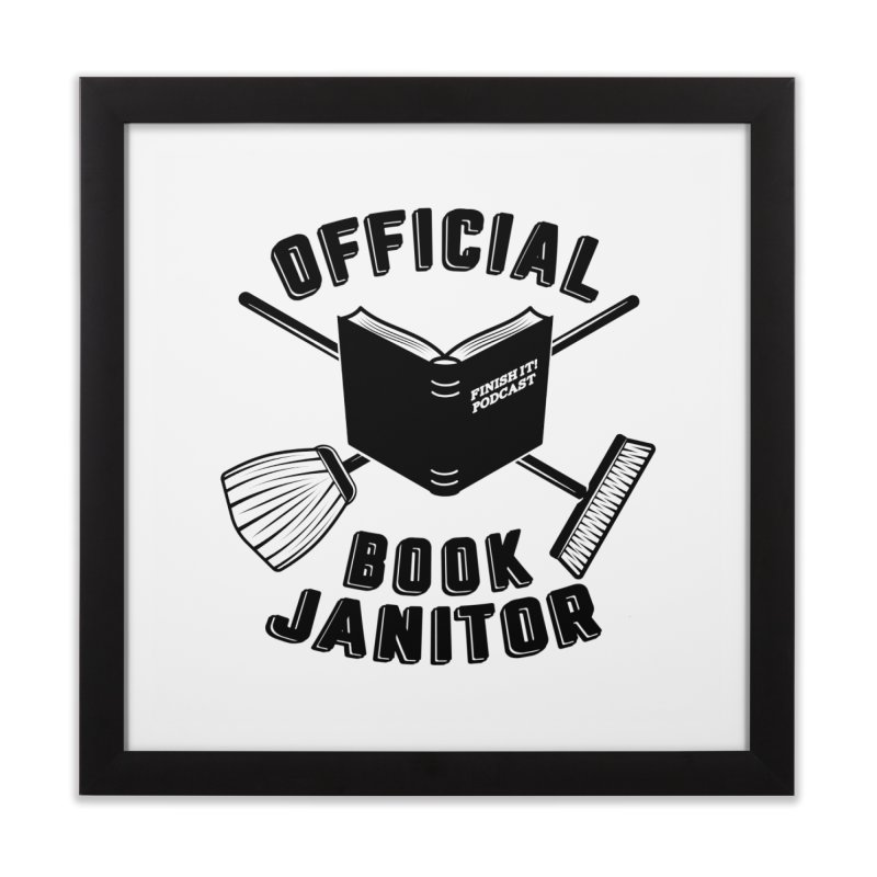 Official Book Janitor (Black) Home Framed Fine Art Print by Finish It! Podcast Merchzone