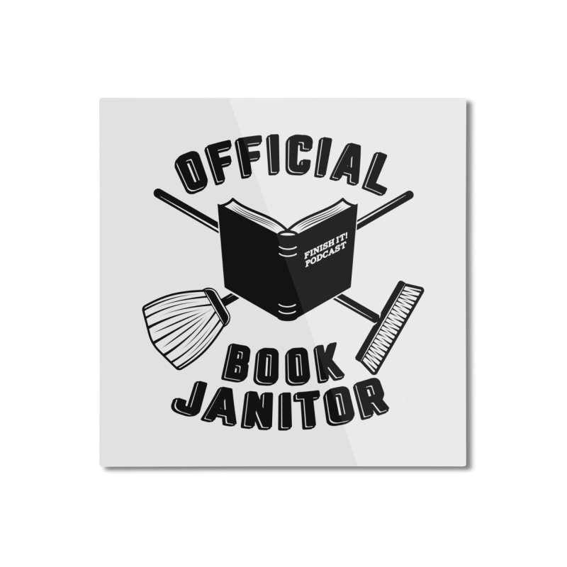 Official Book Janitor (Black) Home Mounted Aluminum Print by Finish It! Podcast Merchzone
