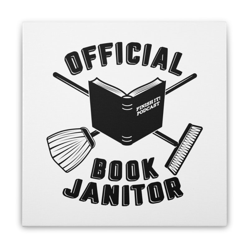 Official Book Janitor (Black) Home Stretched Canvas by Finish It! Podcast Merchzone