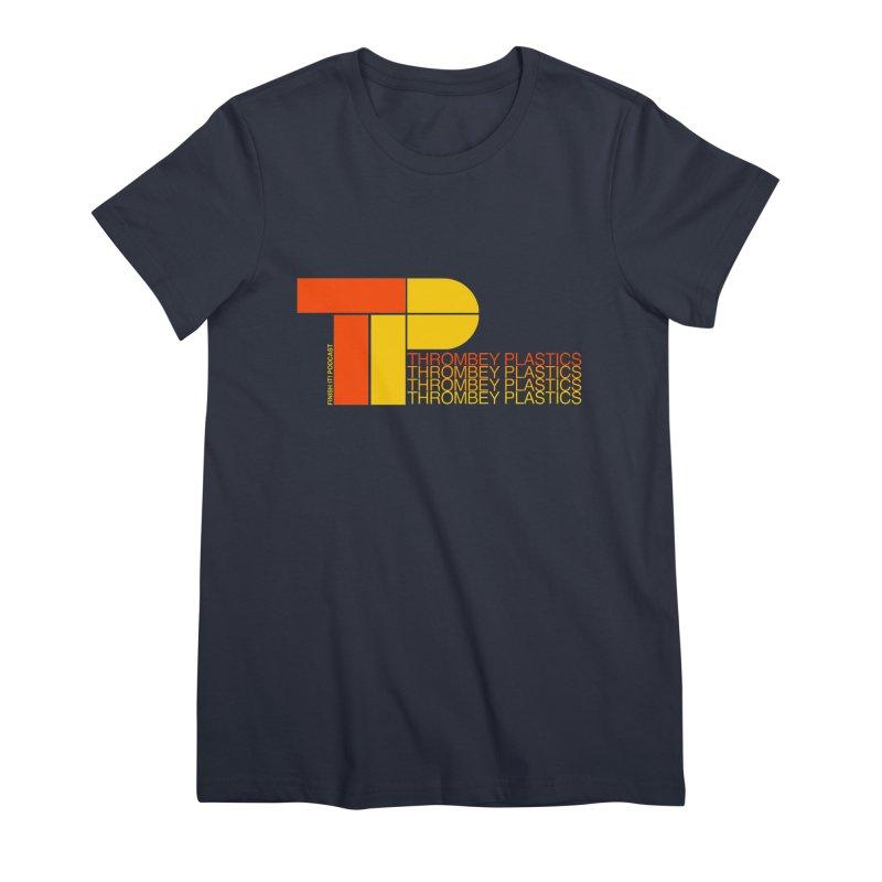 Thrombey Plastics Women's Premium T-Shirt by Finish It! Podcast Merchzone