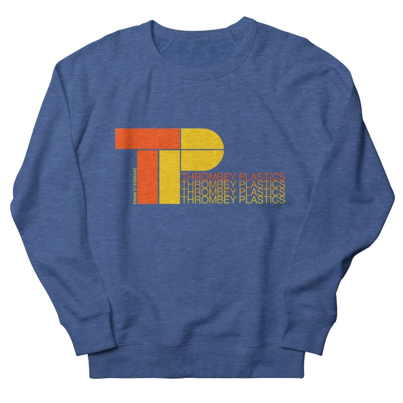 Thrombey Plastics Women's French Terry Sweatshirt by Finish It! Podcast Merchzone