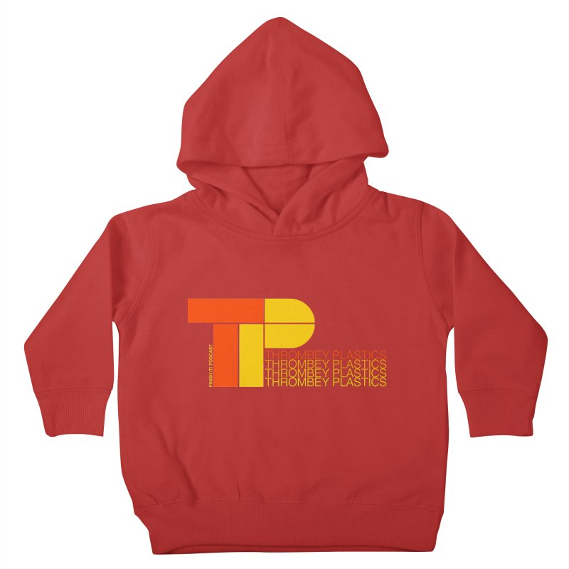 Thrombey Plastics Kids Toddler Pullover Hoody by Finish It! Podcast Merchzone