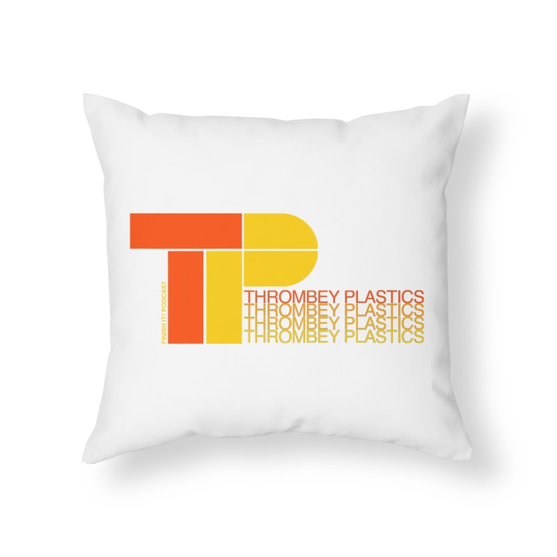 Thrombey Plastics Home Throw Pillow by Finish It! Podcast Merchzone