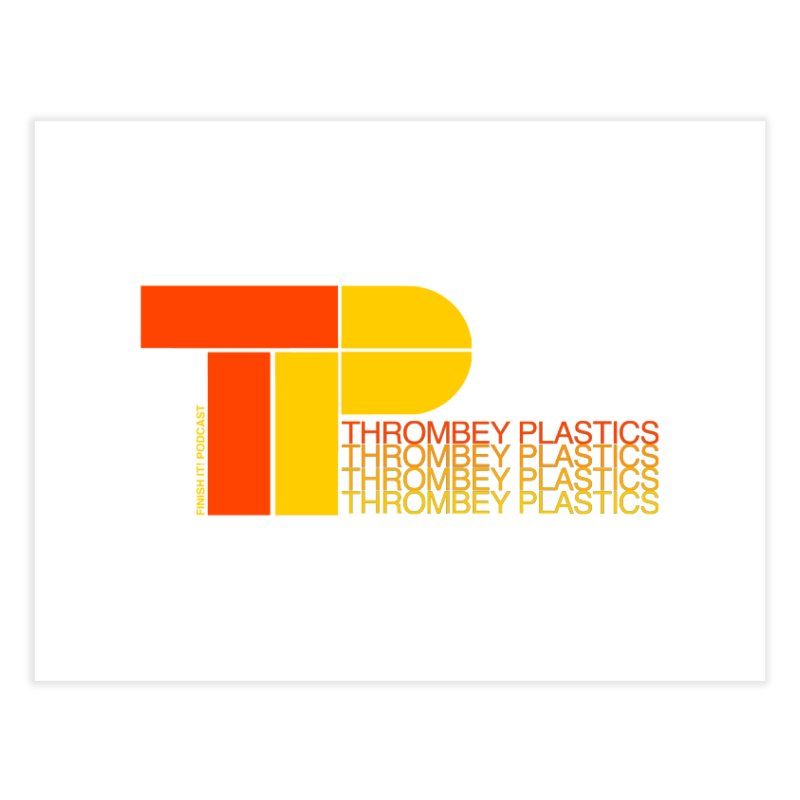 Thrombey Plastics Home Fine Art Print by Finish It! Podcast Merchzone